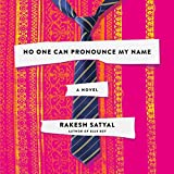 No One Can Pronounce My Name: A Novel - Rakesh Satyal