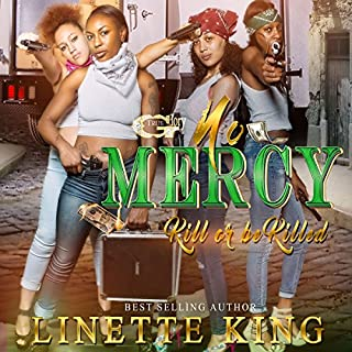 No Mercy     Kill or Be Killed              By:                                                                                                                                 Linette King                               Narrated by:                                                                                                                                 Cee Scott                      Length: 4 hrs and 22 mins     5 ratings     Overall 2.8