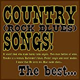 Country (Rock Blues) Songs! the Best... [It Wasn't God Who Made Honky Tonk Angels, Two More Bottles...