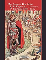Legend of King Arthur & His Knights Of The Round Table (Colouring Book)