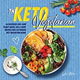 The Keto Vegetarian: 84 Delicious Low-Carb Plant-Based, Egg & Dairy Recipes For A Ketogenic Diet (Nutrition Guide) (The Carbless Cook Book 1)