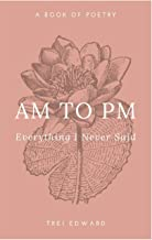 Am to Pm: Everything I Never Said