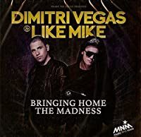 Bringing Home The Madness by Dimitri Vegas & Like Mike