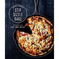 Stir, Sizzle, Bake: Recipes for Your Cast-Iron Skillet: A Cookbook