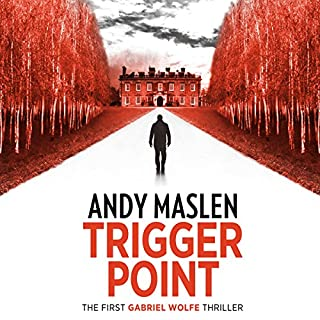Trigger Point     The Gabriel Wolfe Thrillers, Book 1              By:                                                                                                                                 Andy Maslen                               Narrated by:                                                                                                                                 Gethyn Edwards                      Length: 8 hrs and 59 mins     102 ratings     Overall 4.1