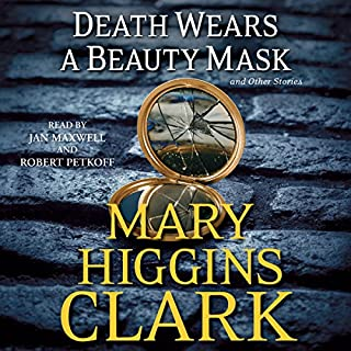 Death Wears a Beauty Mask and Other Stories                   By:                                                                                                                                 Mary Higgins Clark                               Narrated by:                                                                                                                                 Jan Maxwell,                                                                                        Robert Petkoff                      Length: 9 hrs and 40 mins     79 ratings     Overall 4.1