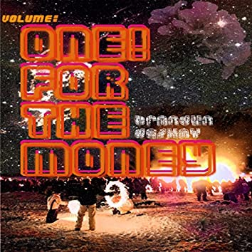 Volume: One! For The Money