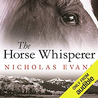 The Horse Whisperer                   By:                                                                                                                                 Nicholas Evans                               Narrated by:                                                                                                                                 William Dufris                      Length: 12 hrs and 28 mins     144 ratings     Overall 4.3