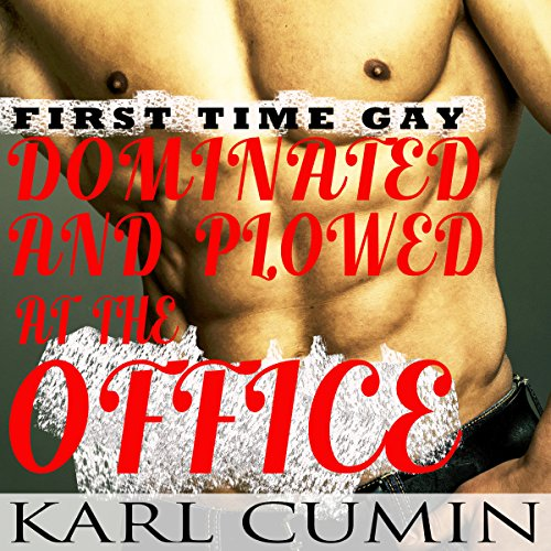Dominated and Plowed at the Office: First Time Gay audiobook cover art