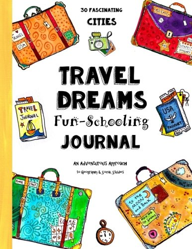 Travel Dreams Fun-Schooling Journal: 30 Fascinating Cities - An Adventurous Approach to Geography &