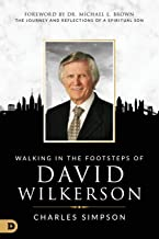 Walking in the Footsteps of David Wilkerson: The Journey and Reflections of a Spiritual Son