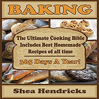 Baking     The Ultimate Cooking Bible Includes Best Homemade Recipes of All Time - 365 Days a Year!              By:                                                                                                                                 Shea Hendricks                               Narrated by:                                                                                                                                 Shelley Gates                      Length: 34 mins     Not rated yet     Overall 0.0