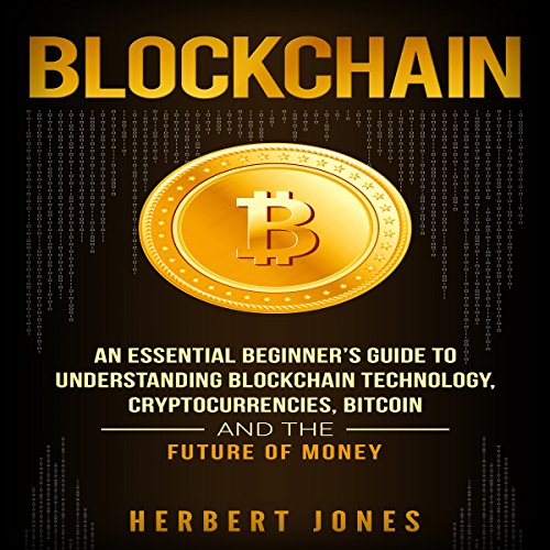 Blockchain: An Essential Beginner's Guide to Understanding Blockchain Technology, Cryptocurrencies, Bitcoin and the Future of Money audiobook cover art