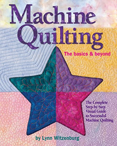 Machine Quilting: The Basics & Beyond: The Complete Step-by-Step Visual Guide to Successful Machine Quilting (Landauer) with 12 Projects, 150 Photos, & Full-Size Patterns in a Lay-Flat Spiral Binding