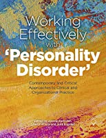 Working Effectively With Personality Disorder: Contemporary and Critical Approaches to Clinical and Organisational Practice