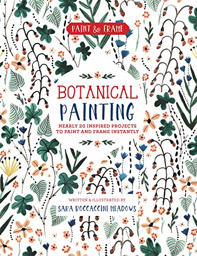 Paint and Frame: Botanical Painting: Nearly 20 Inspired Projects to Paint and Frame Instantly (Paint & Frame) (English Edition)