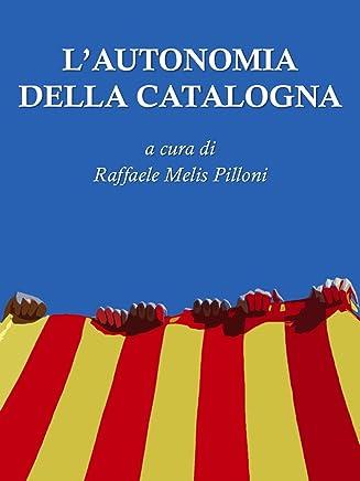 LAutonomia della Catalogna: a cura di Raffaele Melis Pilloni