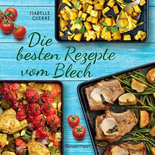 Die besten Rezepte vom Blech für Hauptgerichte und Desserts: schnell belegt, gebacken, fertig!