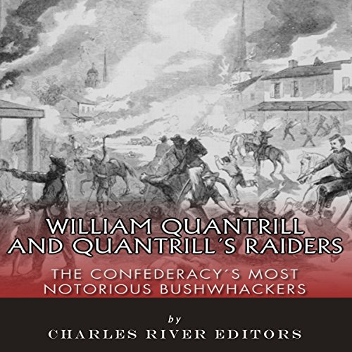 William Quantrill and Quantrill's Raiders: The Confederacy's Most Notorious Bushwhackers audiobook cover art