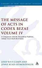 The Message of Acts in Codex Bezae (vol 4): A Comparison with the Alexandrian Tradition, volume 4 Acts 18.24-28.31: Rome (The Library of New Testament Studies)