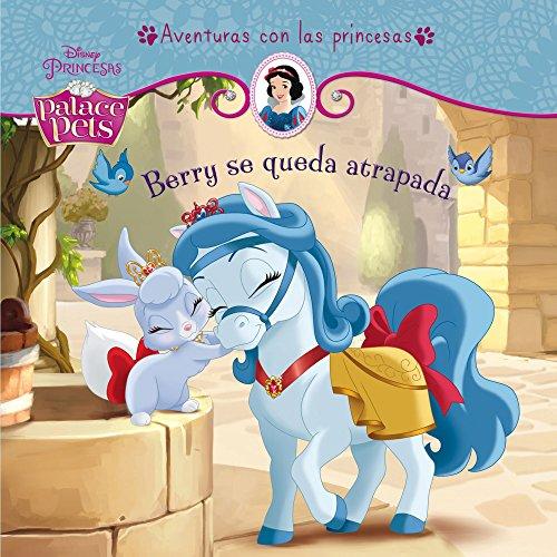 Princesas. Palace Pets. Berry se queda atrapada: Cuento (Disney. Palace Pets)