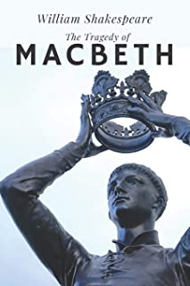 The Tragedy of Macbeth: A Decent Man Turns Murderous Tyrant William Shakespeare