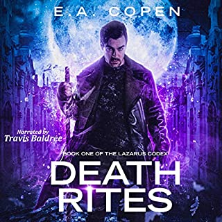 Death Rites (The Lazarus Codex)                   By:                                                                                                                                 E. A. Copen                               Narrated by:                                                                                                                                 Travis Baldree                      Length: 6 hrs and 31 mins     103 ratings     Overall 4.3