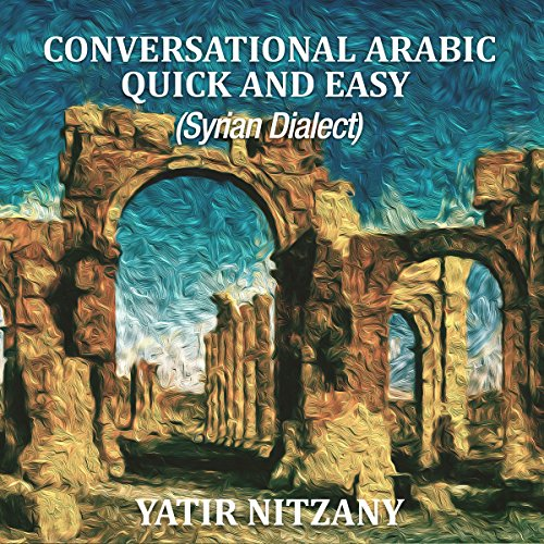 Conversational Arabic Quick and Easy (Syrian Dialect) audiobook cover art