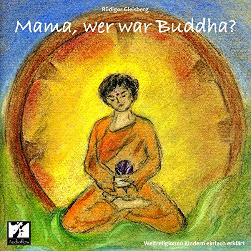 Mama, wer war Buddha. Weltreligionen Kindern einfach erklärt Titelbild