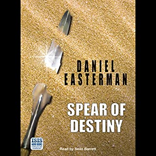 Spear of Destiny                   By:                                                                                                                                 Daniel Easterman                               Narrated by:                                                                                                                                 Seán Barrett                      Length: 8 hrs and 54 mins     19 ratings     Overall 3.4