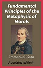 Fundamental Principles of the Metaphysics of Morals (Annotated edition) (English Edition)