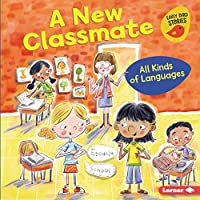 A New Classmate: All Kinds of Languages (All Kinds of People (Early Bird Stories (Tm)))