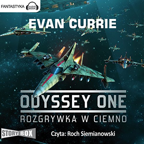 Rozgrywka w ciemno     Odyssey One 1              By:                                                                                                                                 Evan Currie                               Narrated by:                                                                                                                                 Roch Siemianowski                      Length: 16 hrs and 27 mins     1 rating     Overall 4.0