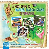 A (Mostly) Kids  Guide to Naples, Marco Island & the Everglades: Second Edition (Mostly Kids  Guides)