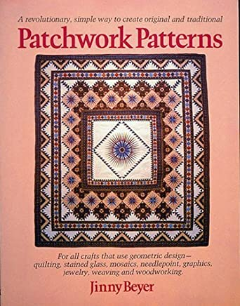 Patchwork Patterns: For All Crafts That Use Geometric Design, Quilting, Stained Glass, Mosaics, Graphics, Needlepoint, Jewelry, Weaving, and Woodworking by Jinny Beyer (1983-09-02)