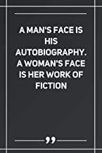 A Man'S Face Is His Autobiography. A Woman'S Face Is Her Work Of Fiction: Blank Lined Notebook | Soft Glossy Cover