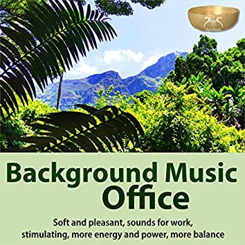 Background Music Office - Soft and Pleasant, Sounds for Work, Stimulating, More Energy and Power, More Balance