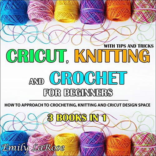 Cricut, Knitting, and Crochet for Beginners: 3 Books in 1 cover art