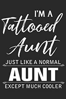 I'm a tattooed aunt just like a normal aunt except much cooler: A beautiful lady Journal gift for your Aunt/Auntie/Favorit...