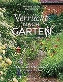 Verrückt nach Garten. Ideen und Erfahrungen kreativer Gärtner: Zwei Gartenexperten mit über 50 Jahren Erfahrung, 10 außergewöhnliche Gärten und ihre ... Lösungen im Kampf gegen Buchsbaumerkrankungen