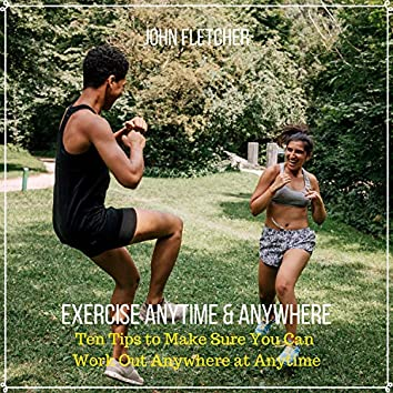 Exercise Anytime & Anywhere (Ten Tips to Make Sure You Can Work Out Anywhere at Anytime)