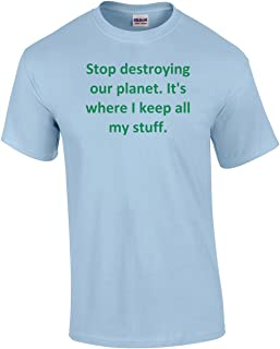 7be4f5de Stop Destroying Our Planet It's Where I Keep All My Stuff T shirt Sarcastic  Funny Adult
