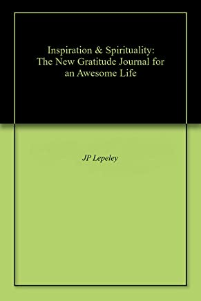 Inspiration & Spirituality: The New Gratitude Journal for an Awesome Life