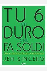 Tu sei un duro che fa soldi: Con la mentalità della ricchezza (Italian Edition) Kindle Edition