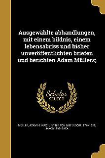 Ausgewählte abhandlungen, mit einem bildnis, einem lebensabriss und bisher unveröffentlichten briefen und berichten Adam M...