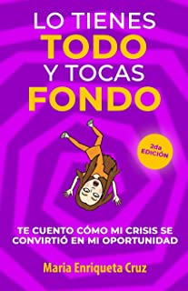 Lo Tienes TODO y Tocas FONDO: Te cuento como mi crisis fue mi oportunidad (Spanish Edition)