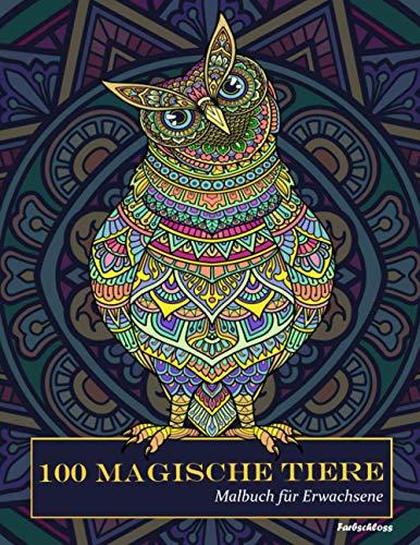 100 magische Tiere: Malbuch für Erwachsene (Mandalas für Erwachsene mit stressabbauenden Tiermotiven, A4 Ausmalbuch, Anti-Stress-Geschenk)