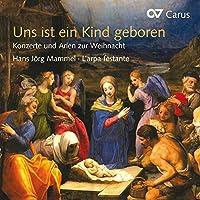 Uns Ist Ein Kind Geboren (Baroque Concertos & Aria
