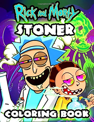 Rick And Morty Stoner Coloring Book: The Stoner's Rick And Morty Psychedelic Coloring Book With High Quality Cool Images For Absolute Relaxation and Stress Relief