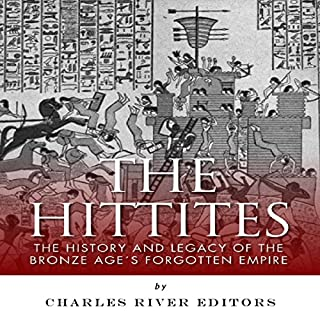 The Hittites: The History and Legacy of the Bronze Age's Forgotten Empire                   By:                                                                                                                                 Charles River Editors                               Narrated by:                                                                                                                                 Bob Neufeld                      Length: 1 hr and 28 mins     34 ratings     Overall 4.0